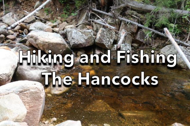 Hiking and Fishing the Hancocks