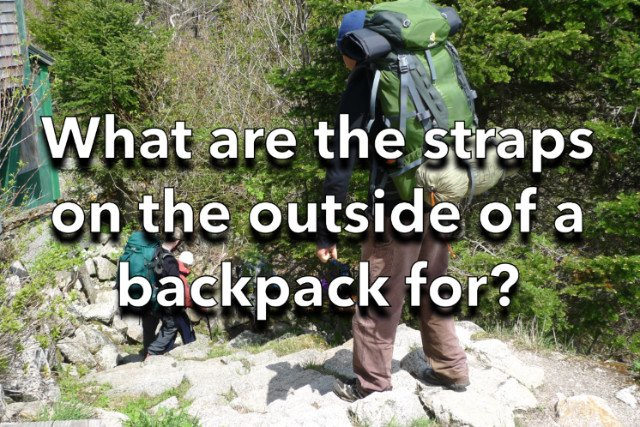 What are the straps on the outside of a backpack for?