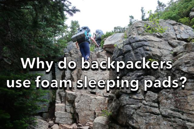 Why do backpackers use foam sleeping pads?
